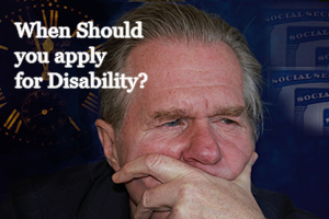 When Should I apply for Disability?