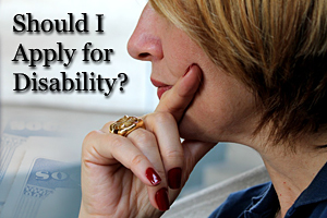 Should I Apply for Disability?