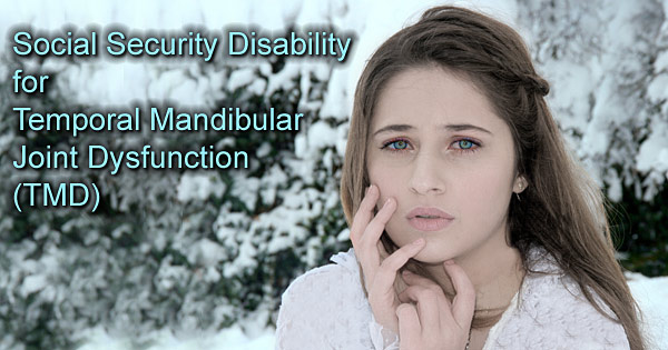 Can I get Disability for Temporal Mandibular Joint Dysfunction (TMD)?