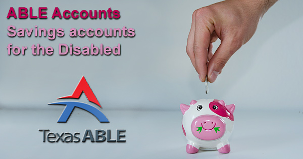 ABLE Accounts – Savings accounts for the Disabled