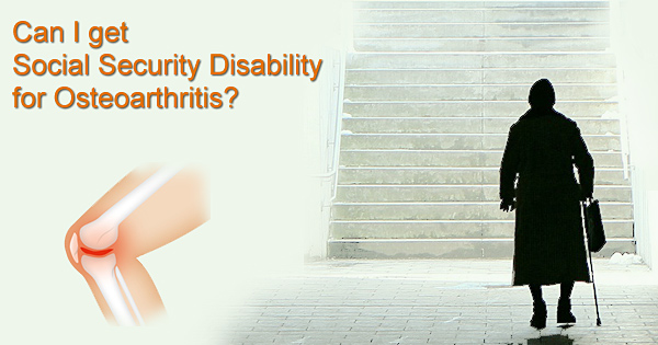 Can I get Social Security Disability for Osteoarthritis?